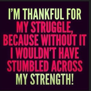 1.I_m-thankful-for-my-struggle-because-without-it-I-wouldn_t-have-stumbled-across-my-strength